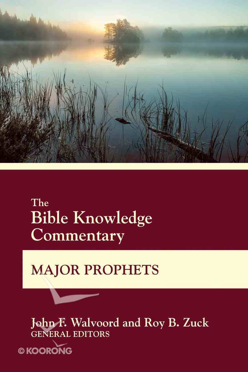 Major Prophets: Isaiah, Jeremiah, Ezekiel, Daniel (Bible Knowledge Commentary Series) Paperback