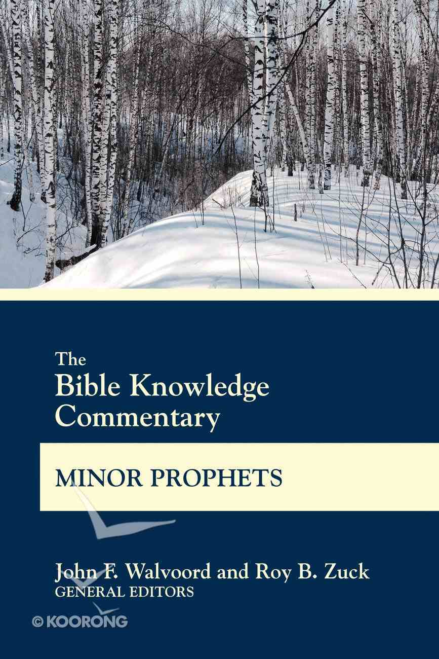Minor Prophets: Hosea Through Malachi (Bible Knowledge Commentary Series) Paperback