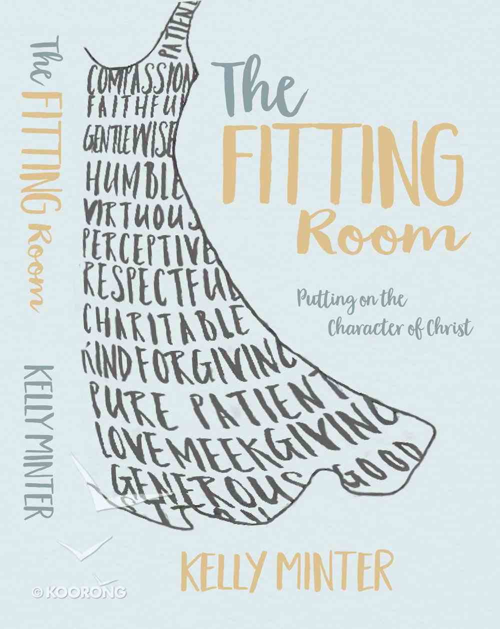 The Fitting Room: Putting on the Character of Christ Paperback