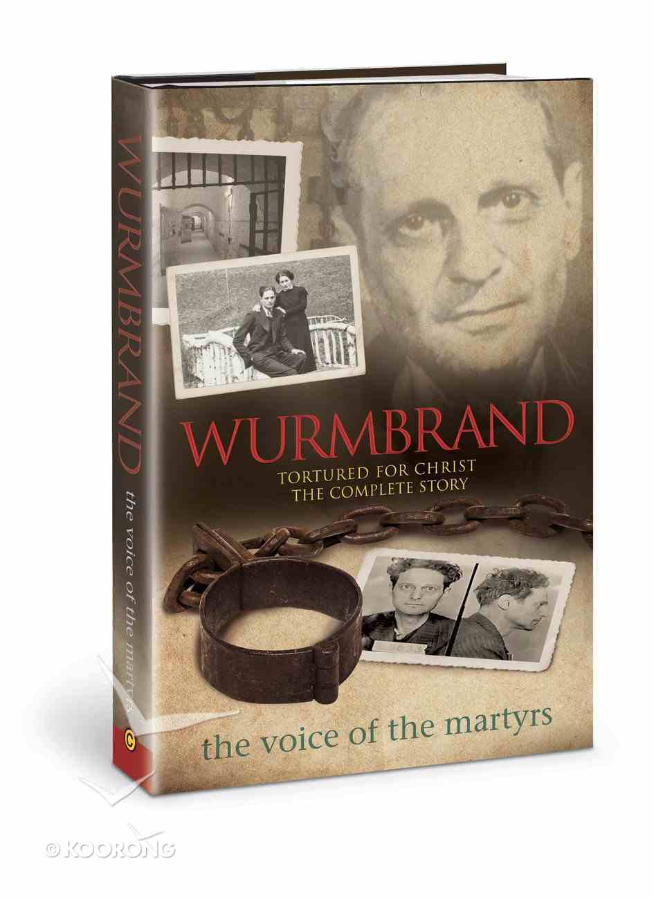 Wurmbrand: Tortured For Christ - the Complete Story Hardback