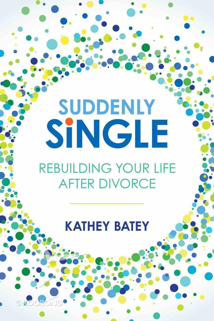 Suddenly Single: Rebuilding Your Life After Divorce Paperback