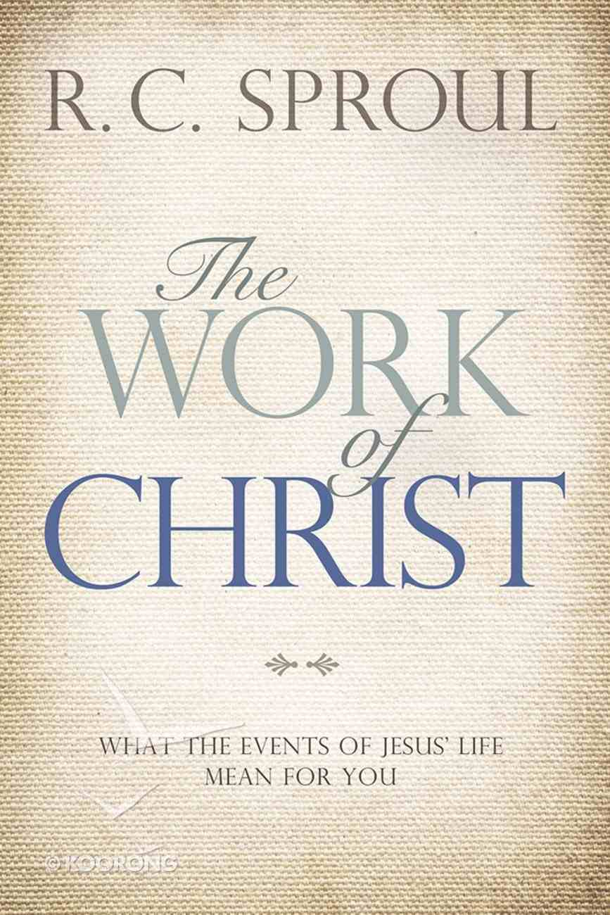 The Work of Christ: What the Events of Jesus' Life Mean For You Paperback