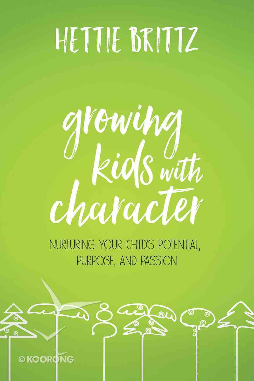 Growing Kids With Character: Nurturing Your Child's Potential, Purpose, and Passion Paperback