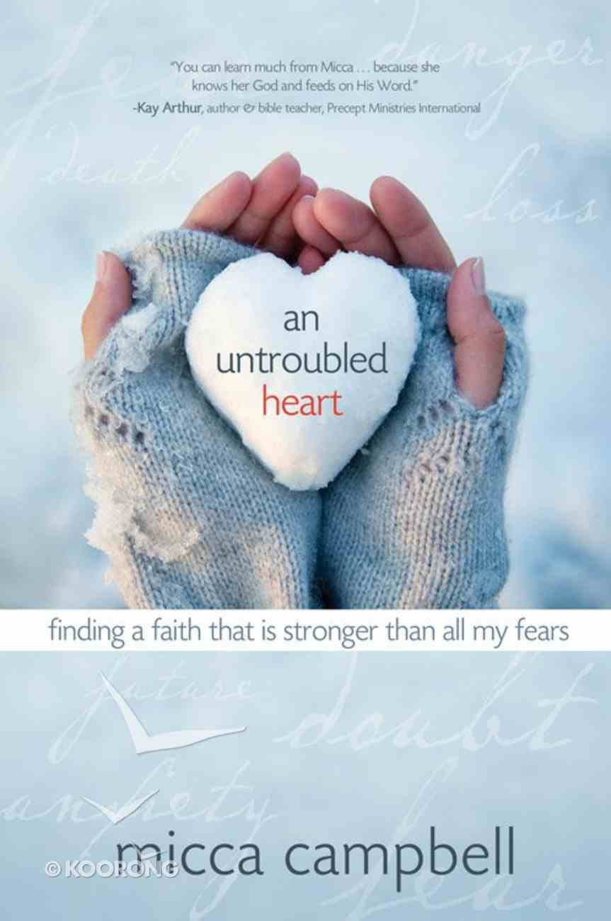 An Untroubled Heart: Finding a Faith That is Stronger Than All My Fears Paperback