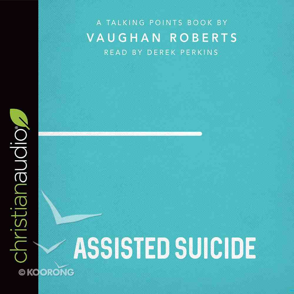 Assisted Suicide : Assisted Dying (Unabridged, 2 CDS) (Talking Points Audio Series) CD
