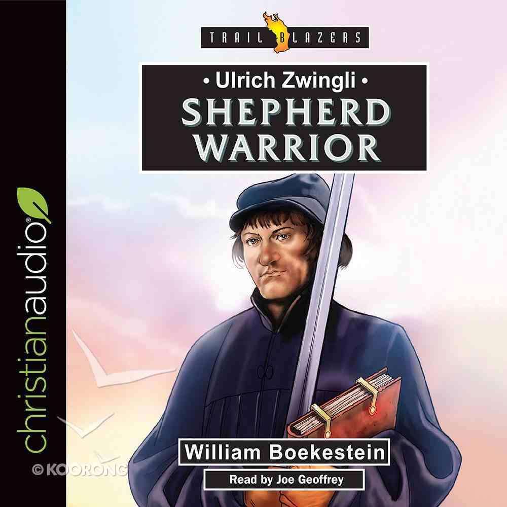 Ulrich Zwingli - Shepherd Warrior (Trail Blazers Series) eAudio Book