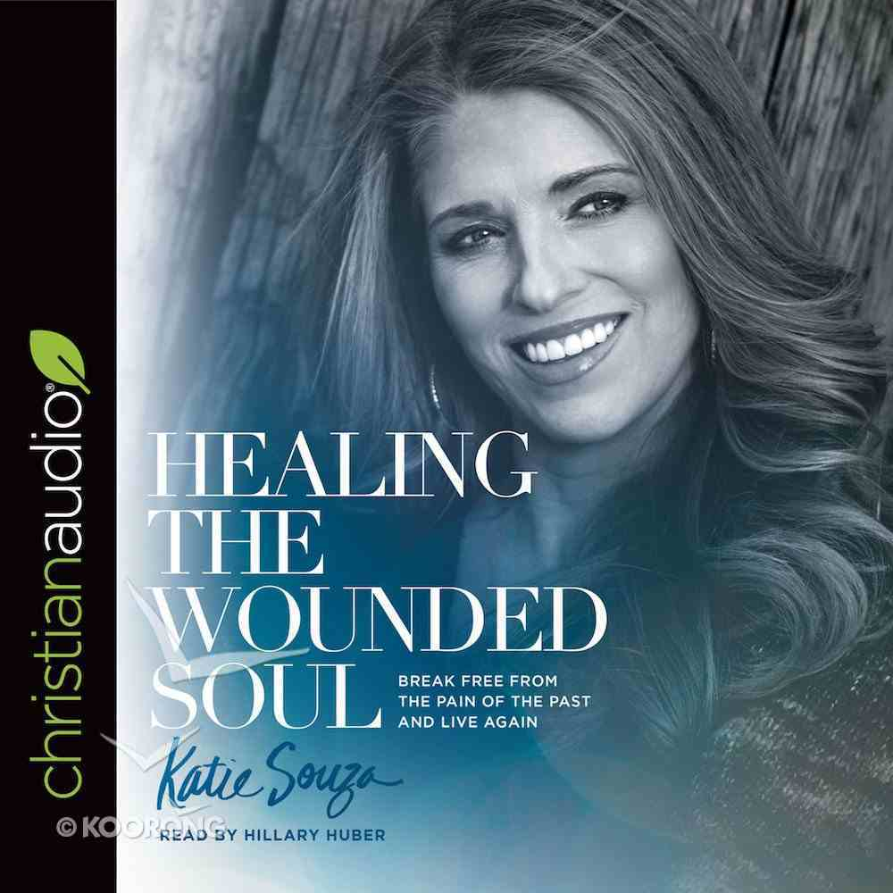 Healing the Wounded Soul: Break Free From the Pain of the Past and Live Again (Unabridged, 6 Cds) CD