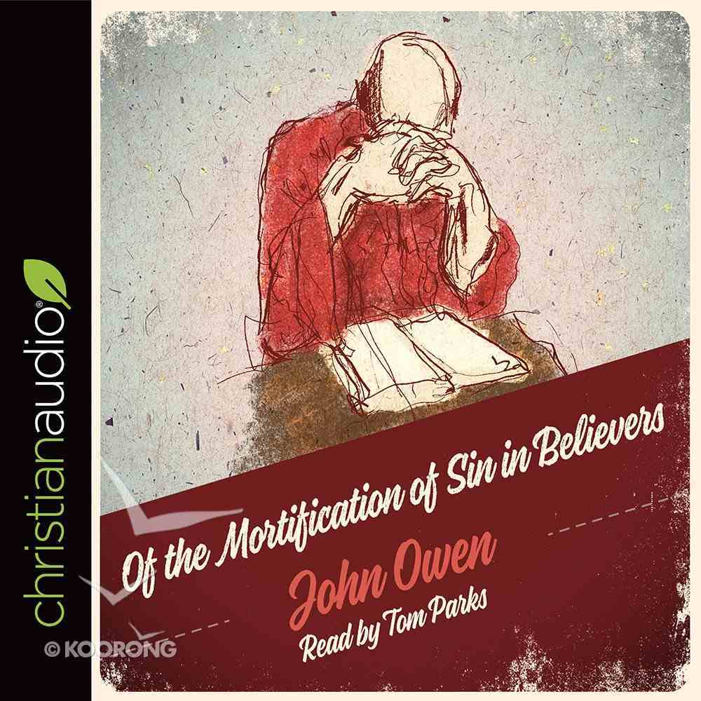The Mortification of Sin in Believers (Unabridged, 4 Cds) CD