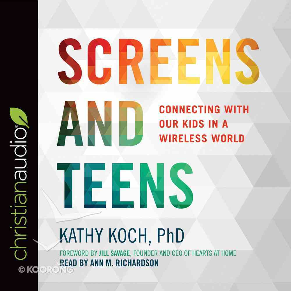 Screens and Teens (Life Better Together Series) eAudio Book