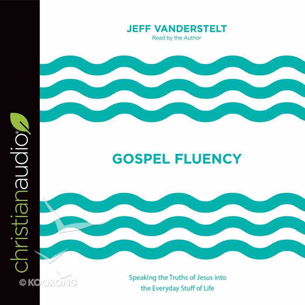 Gospel Fluency: Speaking the Truths of Jesus Into the Everyday Stuff of Life (Unabridged, 5 Cds) CD