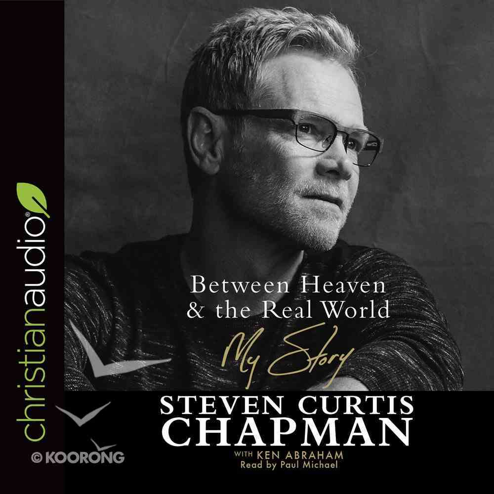 Between Heaven and the Real World: My Story (Unabridged, 11 Cds) CD