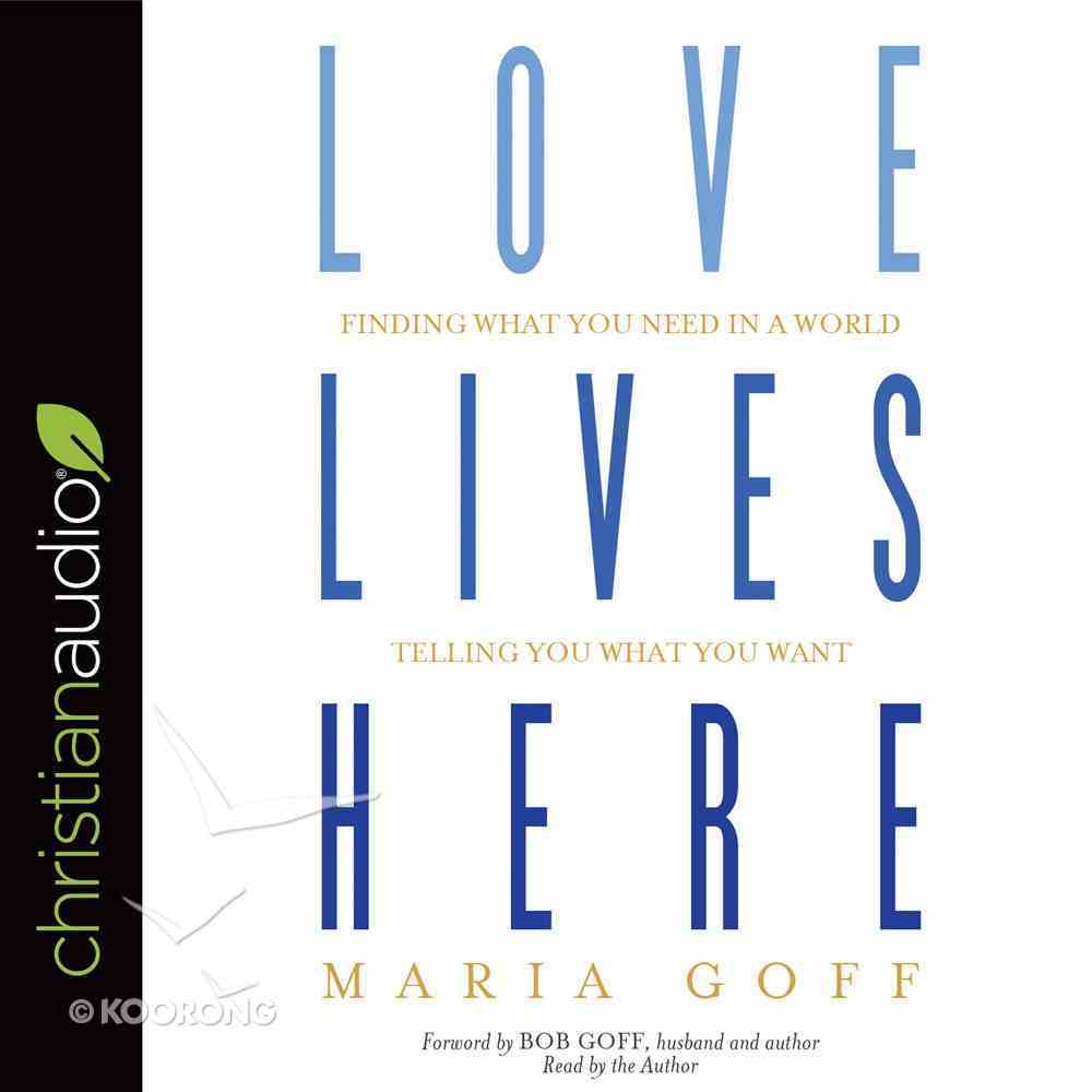 Love Lives Here: Finding What You Need in a World Telling You What You Want (Unabridged, 5 Cds) CD