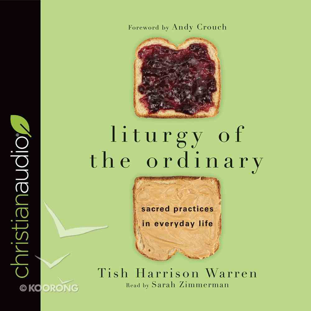 Liturgy of the Ordinary: Sacred Practices in Everyday Life (Unabridged, 4 Cds) CD