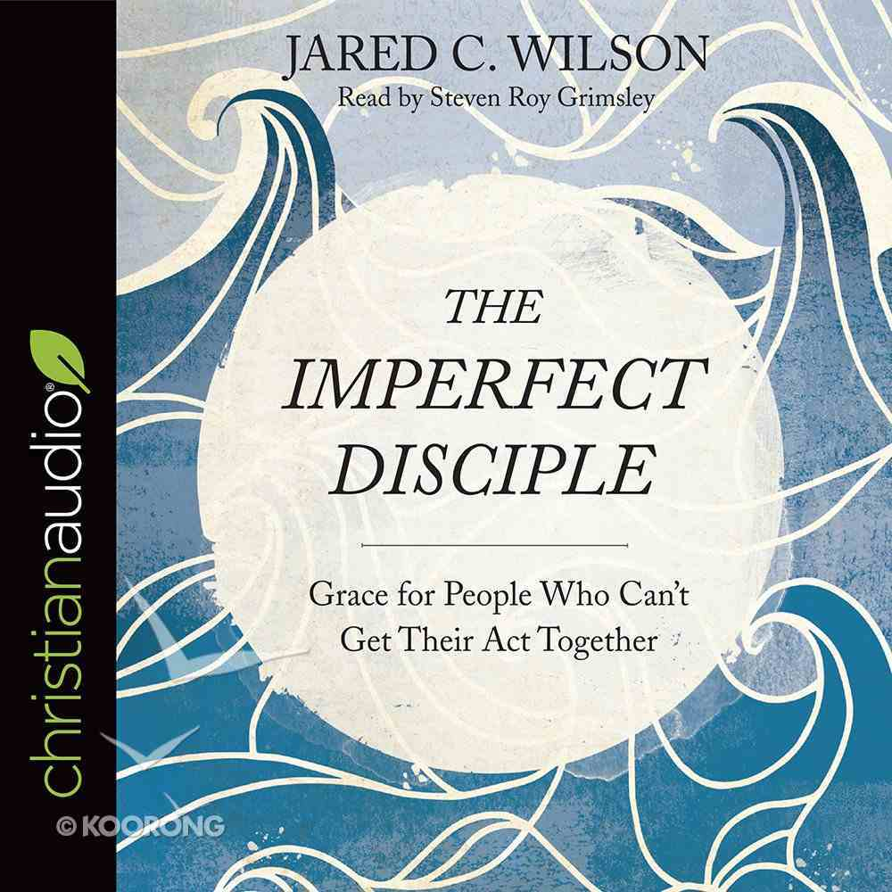The Imperfect Disciple: Grace For People Who Can't Get Their Act Together (Unabridged, 6 Cds) CD