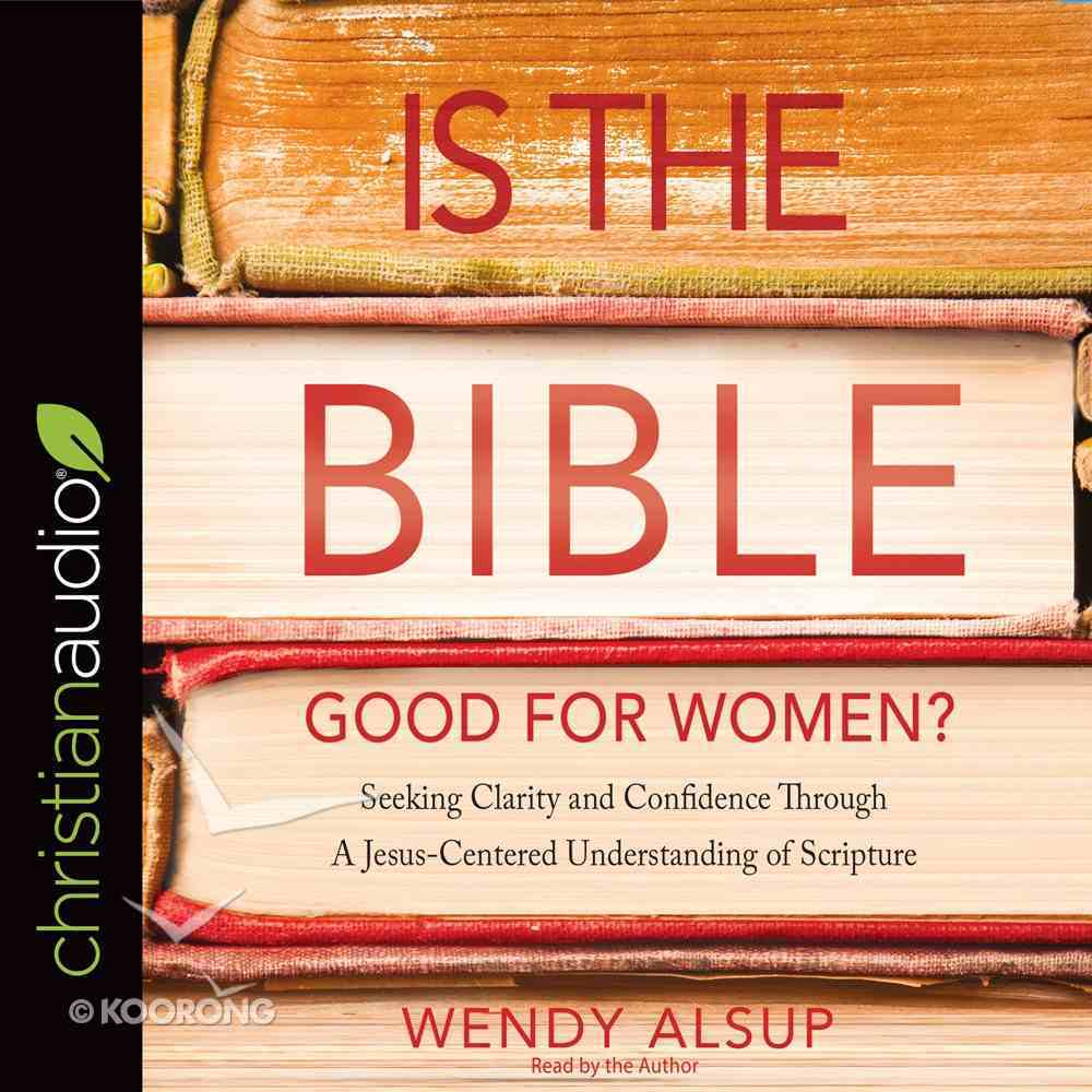 Is the Bible Good For Women? eAudio Book