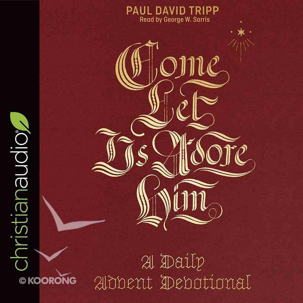 Come, Let Us Adore Him: A Daily Advent Devotional (Unabridged, 3 Cds) CD