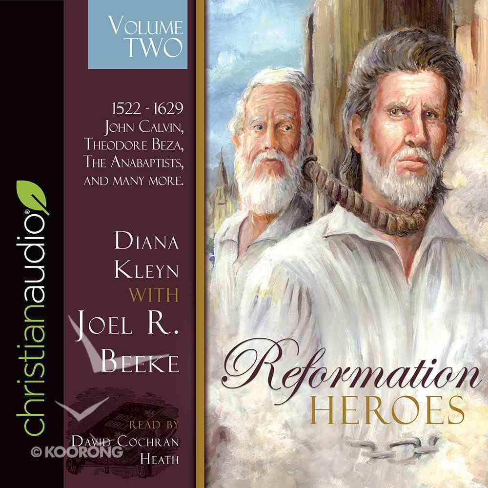 Reformation Heroes: 1522 - 1629 John Calvin, Theodore Beza, the Anabaptists, and Many More (Unabridged, 4 Cds) (Vol 2) CD
