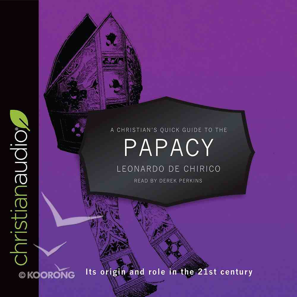 A Christian's Quick Guide to the Papacy (A Christian's Pocket Guide Series) eAudio Book