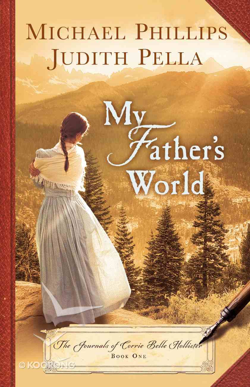 My Father's World (#01 in The Journals Of Corrie Belle Hollister Series) Hardback