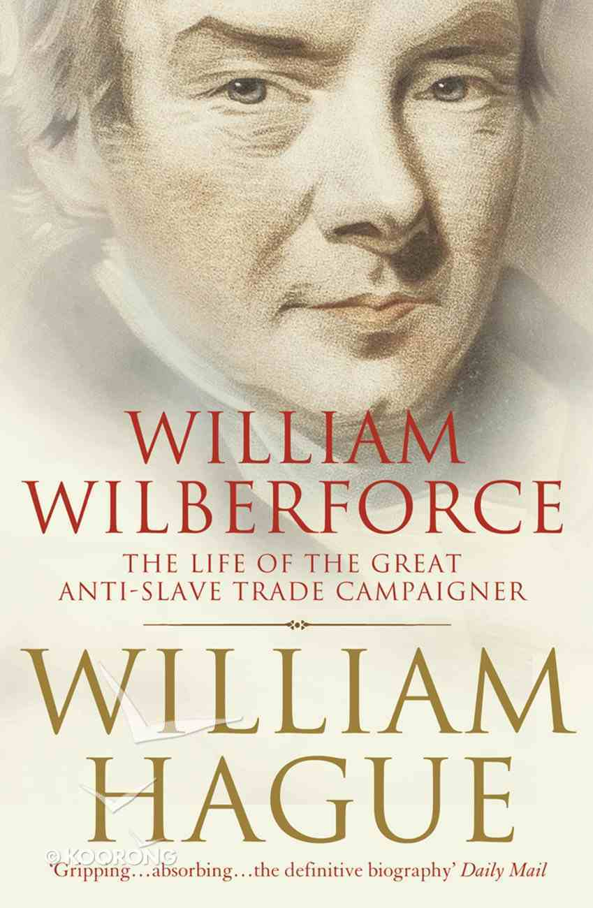 William Wilberforce: The Life of the Great Anti-Slave Trade Campaigner (Text Only) eBook