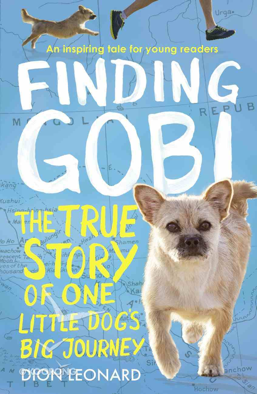 Finding Gobi - the True Story of One Little Dog?S Big Journey (Young Readers Edition Series) eBook