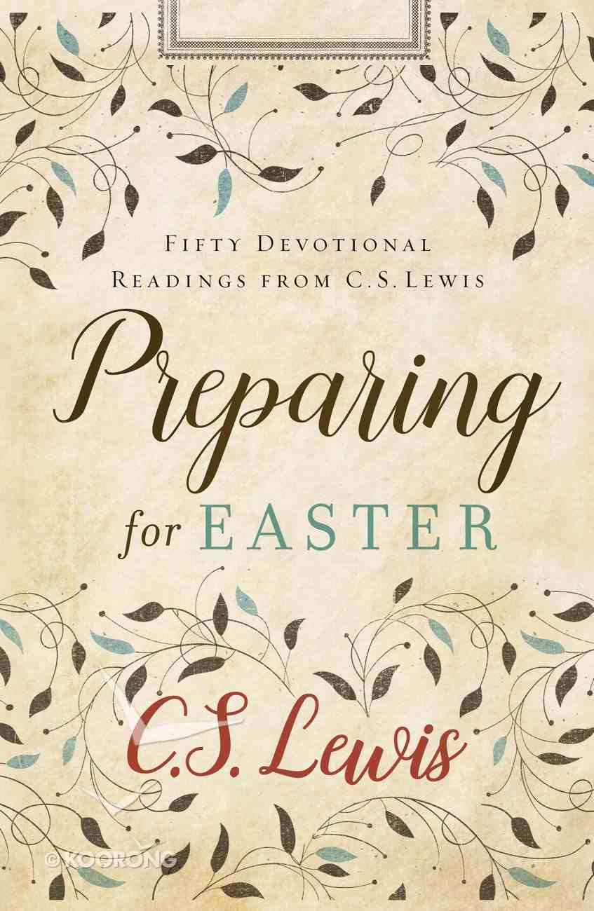 Preparing For Easter: Fifty Devotional Readings From C S Lewis eBook