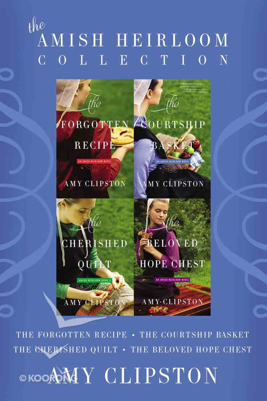 The Forgotten Recipe; the Courtship Basket; the Cherished Quilt; the Beloved Hope Chest (Amish Heirloom Novel Series) eBook