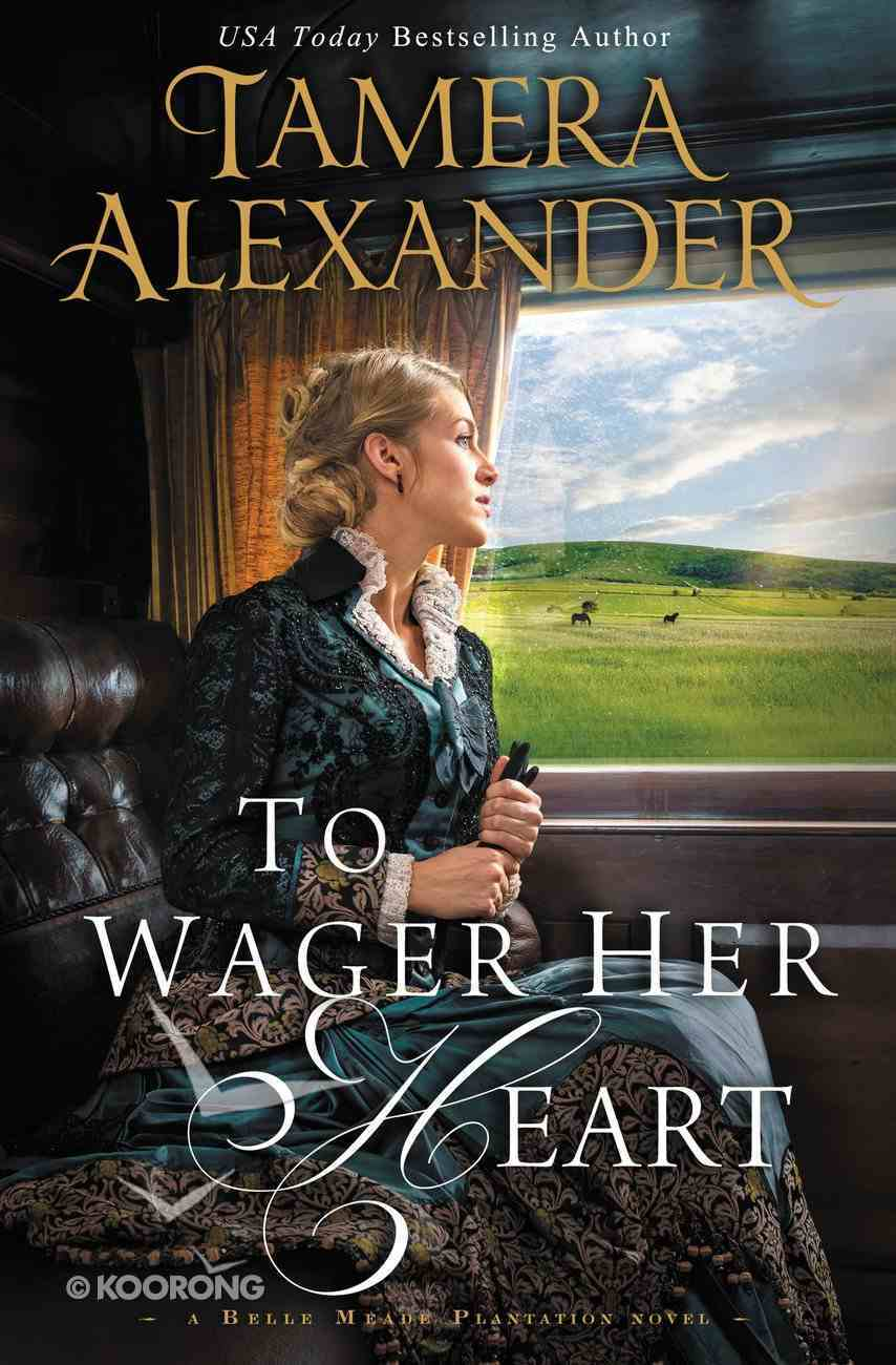 To Wager Her Heart (#03 in A Belle Meade Plantation Series) eBook