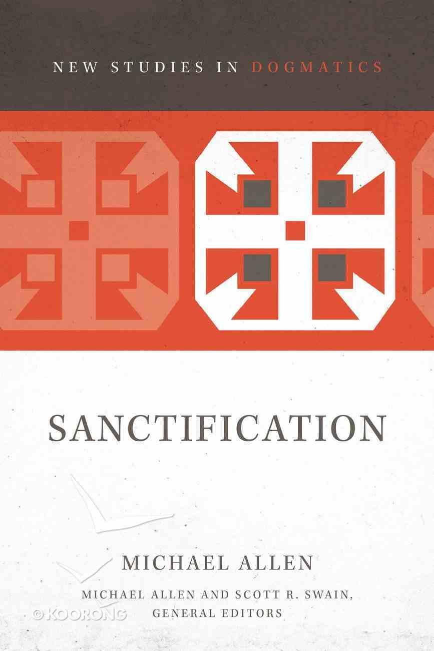 Sanctification (New Studies In Dogmatic Theology Series) eBook