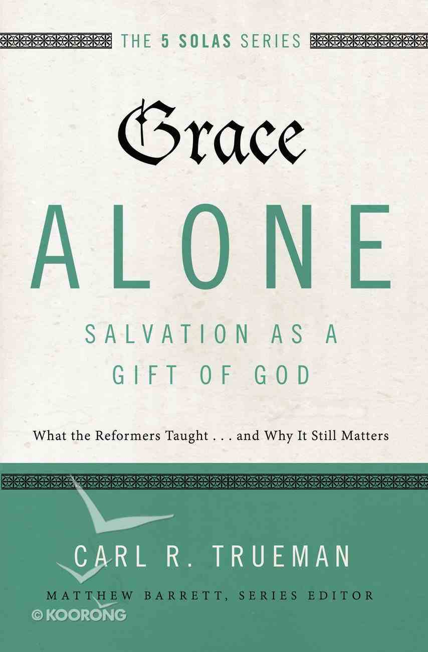 Grace Alone - Salvation as a Gift of God (The Five Solas Series) eBook