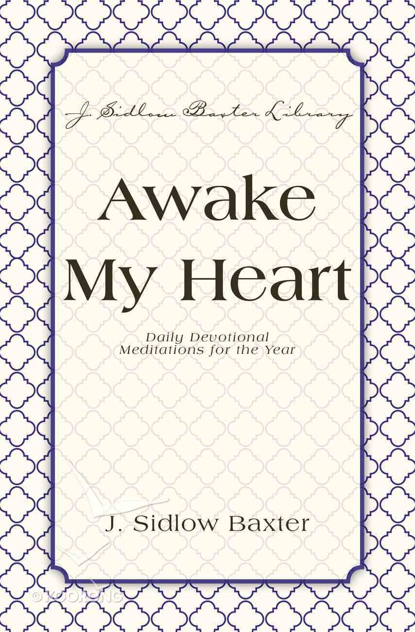 Awake My Heart - Daily Devotional Studies For the Year (J Sidlow Baxter Series) eBook