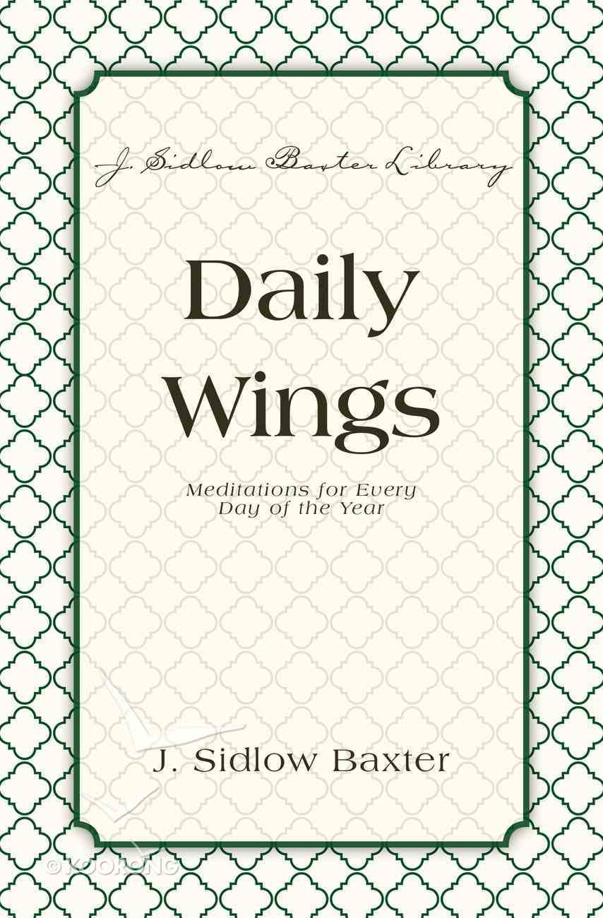 Daily Wings - Meditations For Every Day of the Year (J Sidlow Baxter Series) eBook