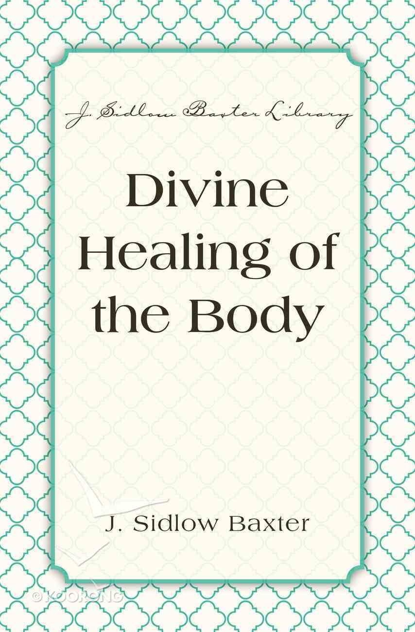 Divine Healing of the Body (J Sidlow Baxter Series) eBook