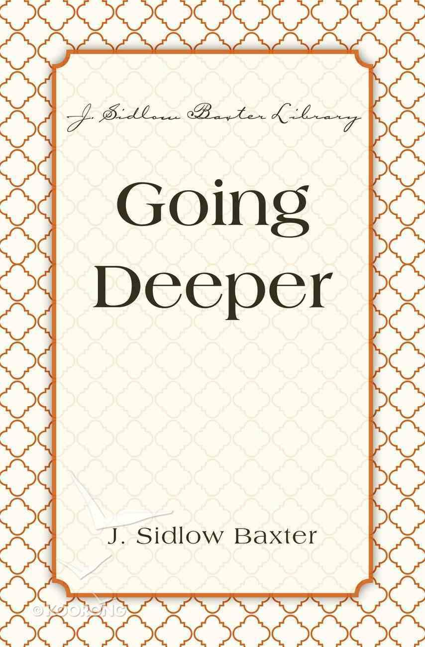 Going Deeper (J Sidlow Baxter Series) eBook