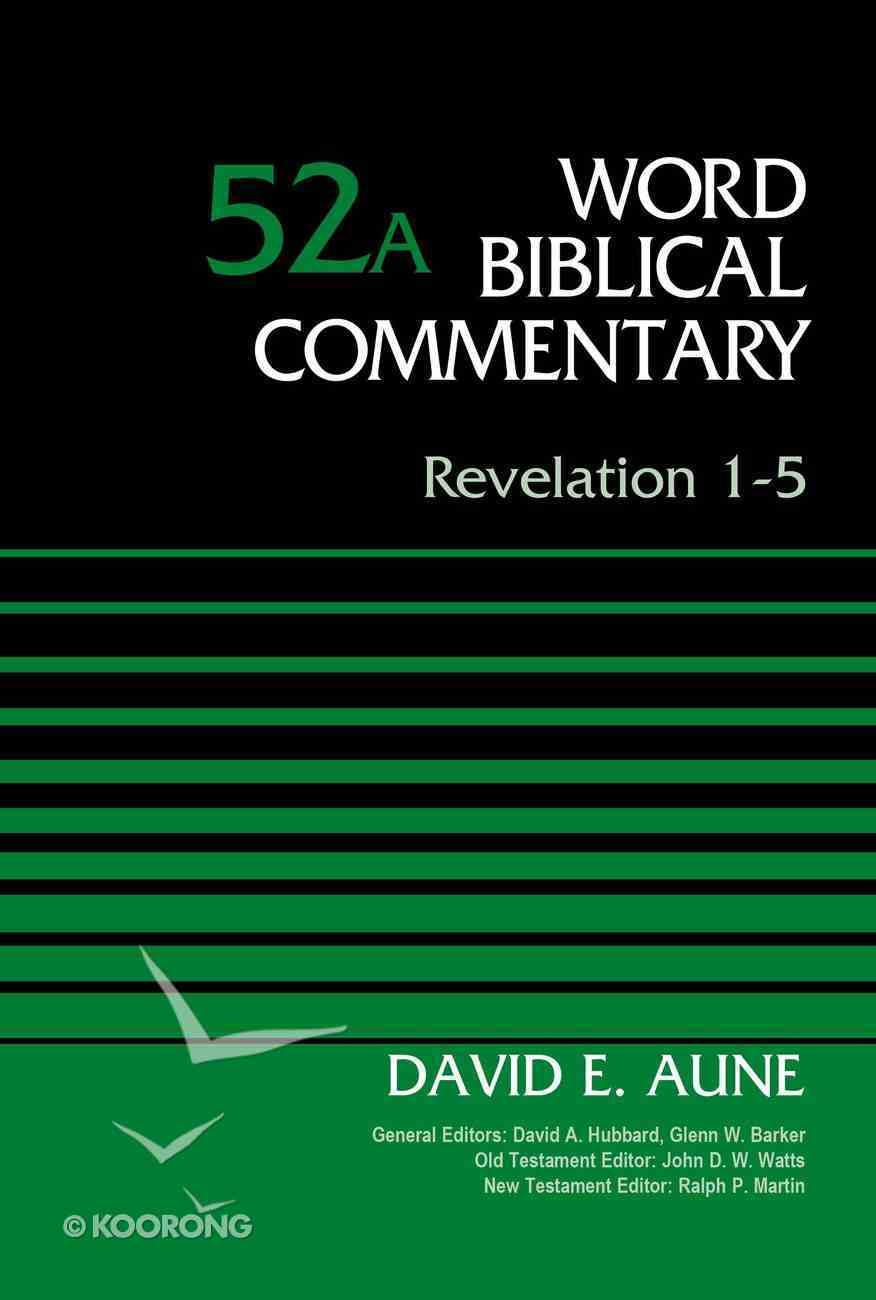 Revelation 1-5, Volume 52A (Word Biblical Commentary Series) eBook