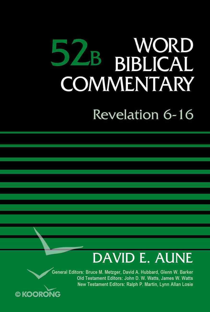 Revelation 6-16, Volume 52B (Word Biblical Commentary Series) eBook