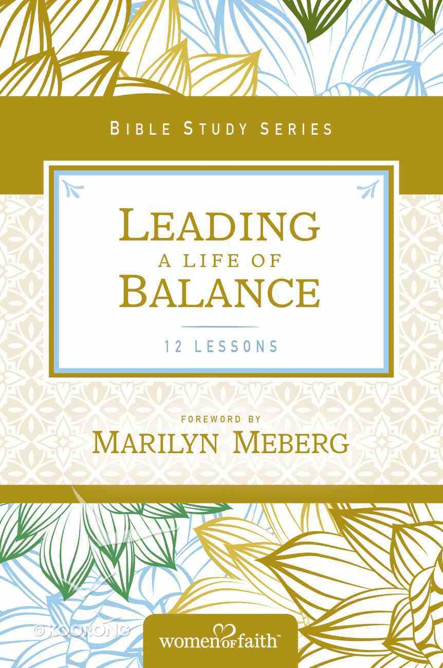 Leading a Life of Balance (Women Of Faith Bible Study Series) eBook