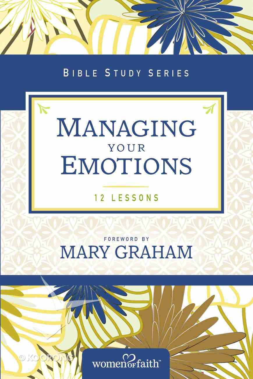 Managing Your Emotions (Women Of Faith Bible Study Series) eBook