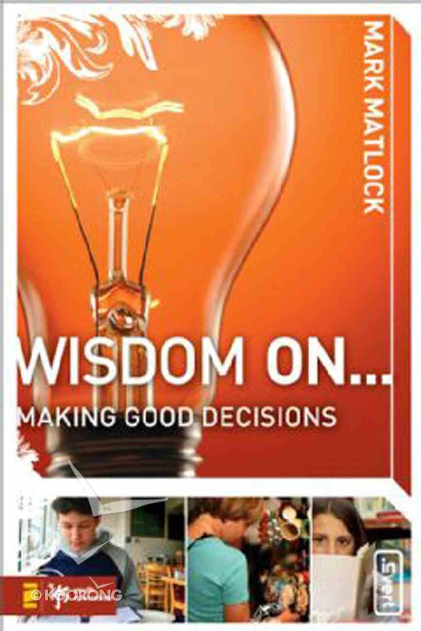 Wisdom on ... Making Good Decisions (Wisdom On Series) eBook