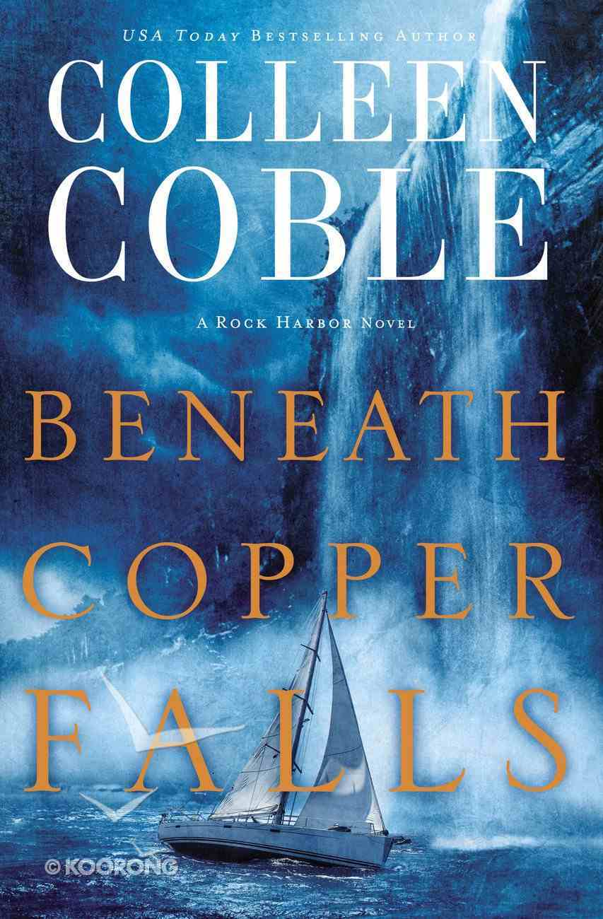 Beneath Copper Falls (#05 in Rock Harbor Series) Hardback