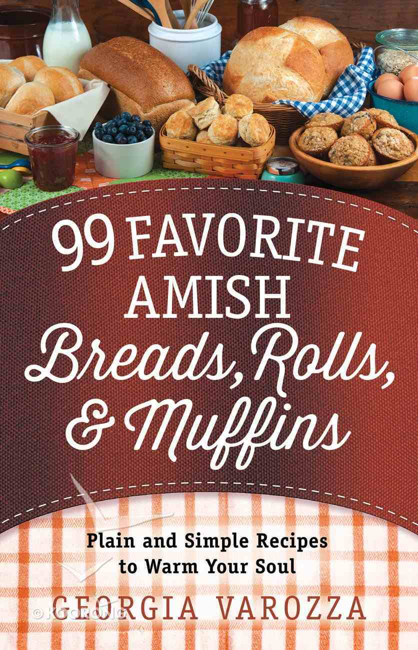 99 Favorite Amish Breads, Rolls, and Muffins eBook