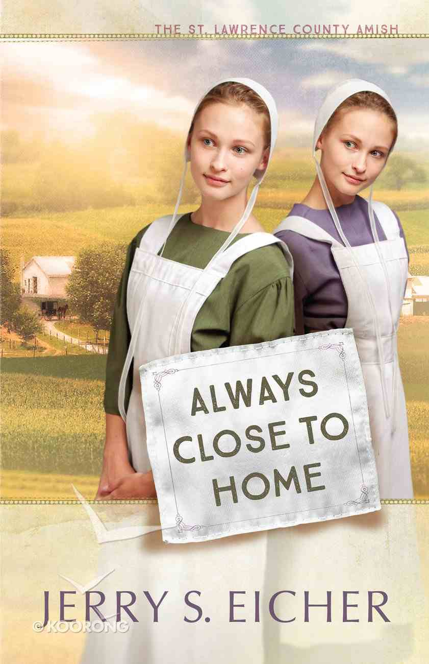 Always Close to Home (#03 in St. Lawrence County Amish Series) eBook