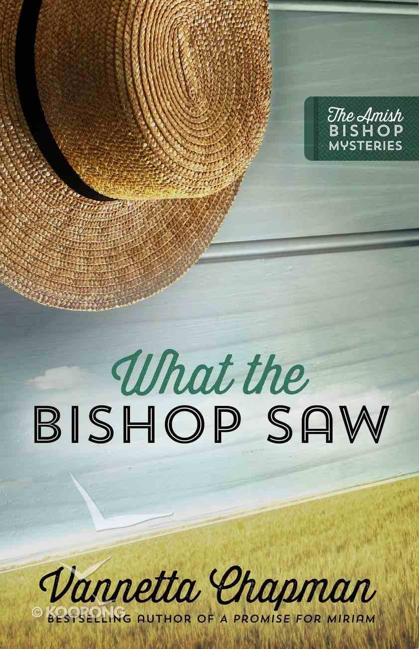 What the Bishop Saw (#01 in Amish Bishop Mysteries Series) eBook