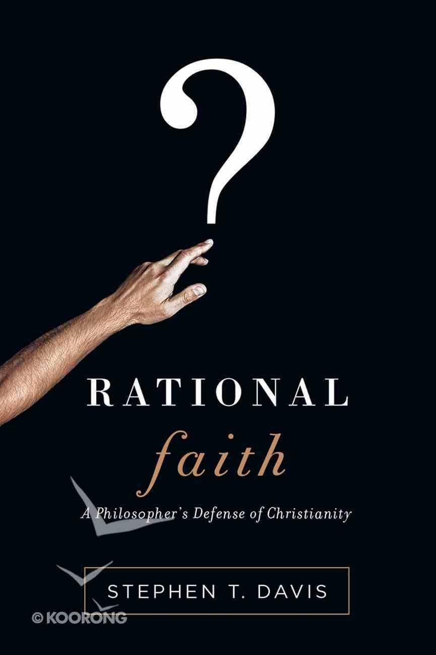 Rational Faith: A Philosopher's Defence of Christianity eBook