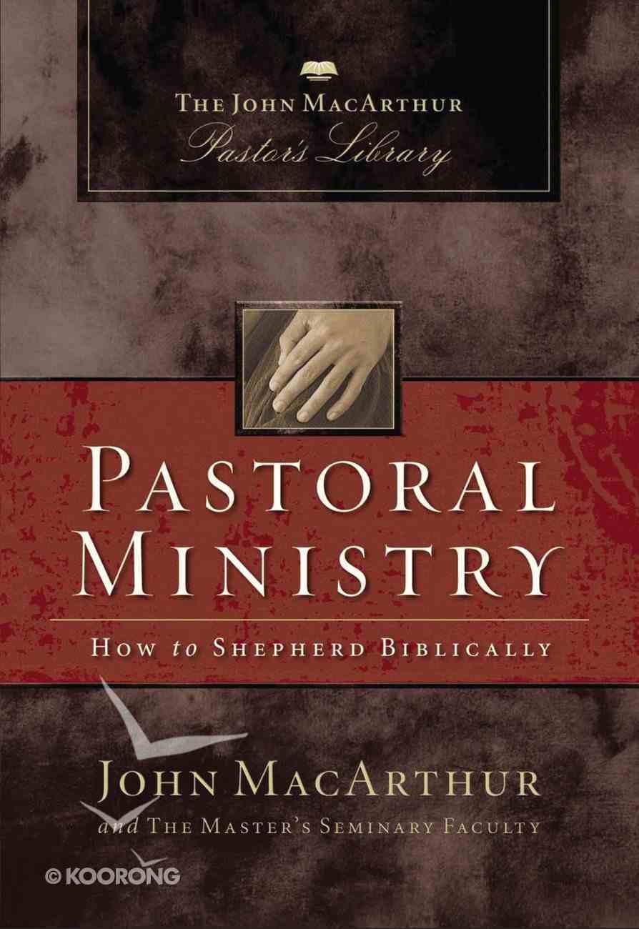 Pastoral Ministry (John Macarthur Pastor's Library Series) eBook