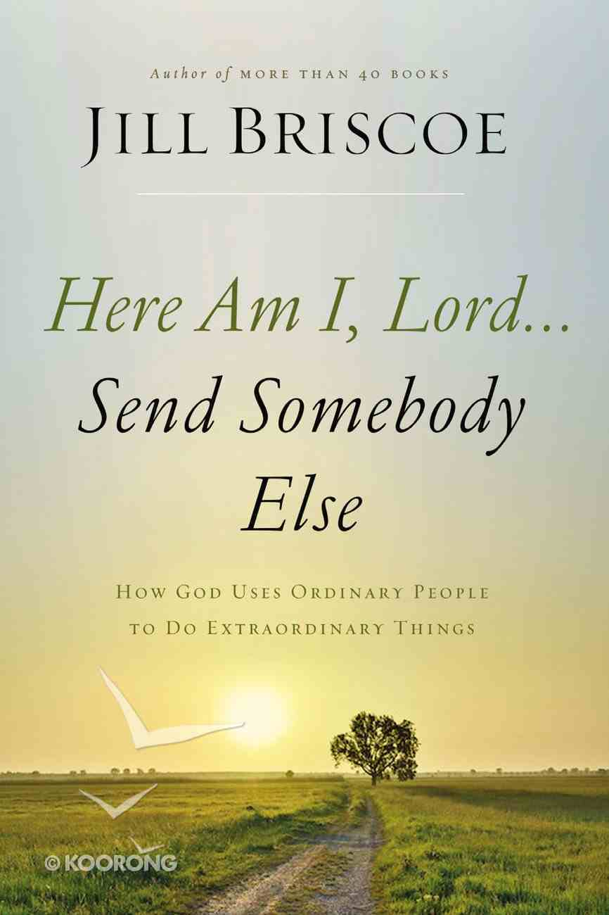 Here Am I, Lord...Send Somebody Else eBook