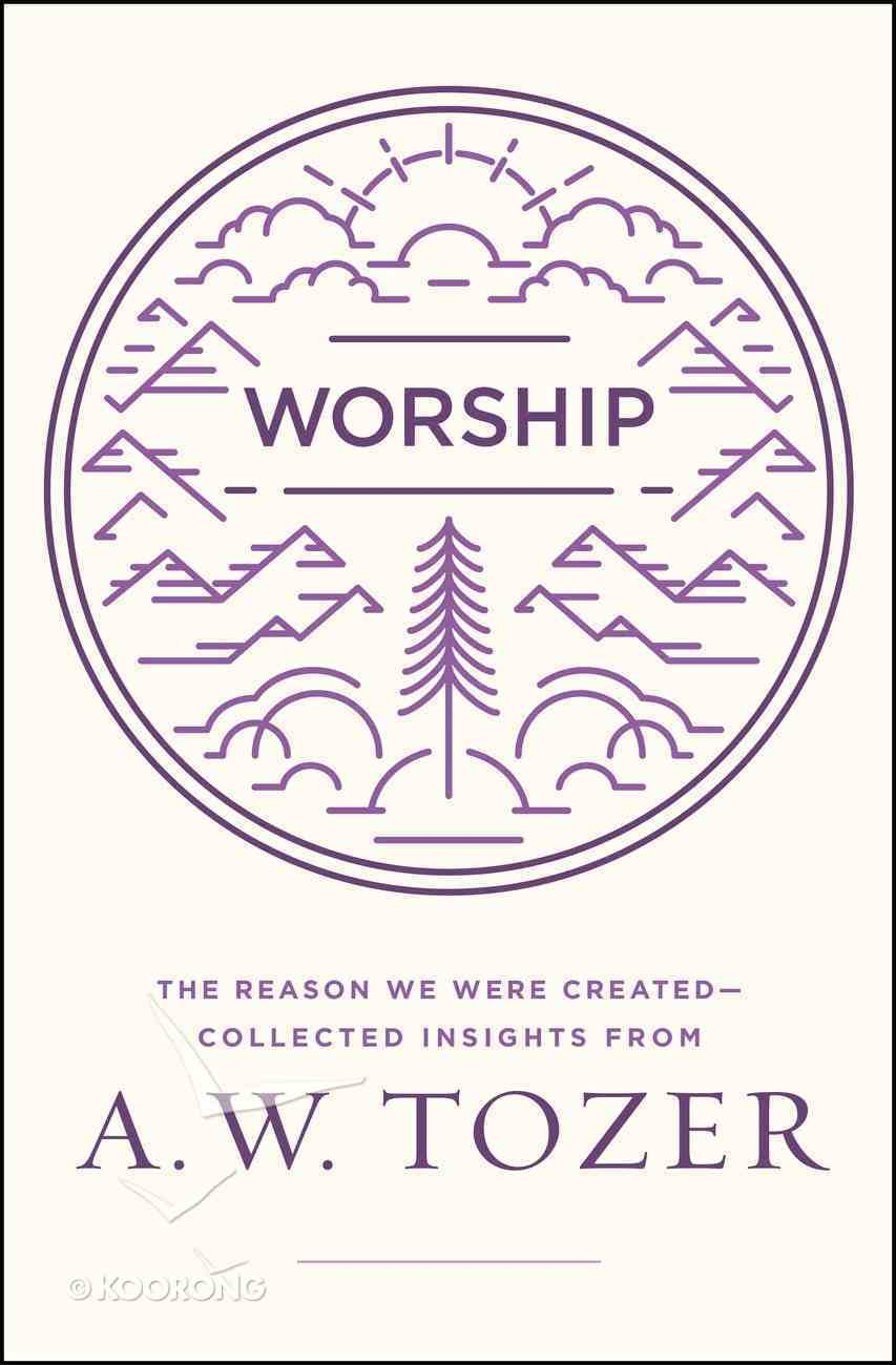 Worship (A W Tozer Collected Insights Series) eBook