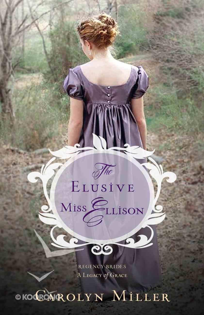 The Elusive Miss Ellison (#01 in Regency Brides: A Legacy Of Grace Series) eBook