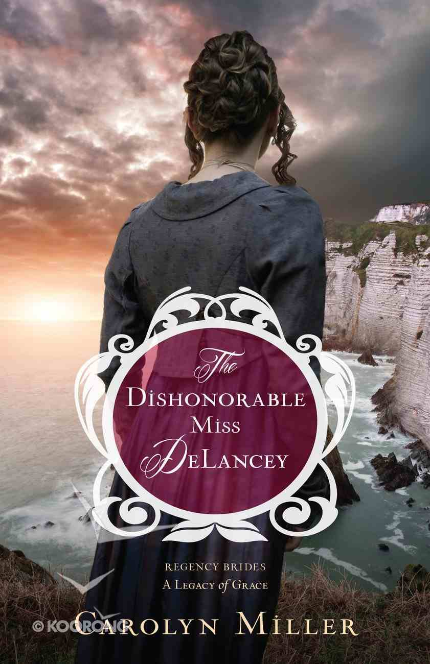 The Dishonorable Miss Delancey (#03 in Regency Brides: A Legacy Of Grace Series) eBook