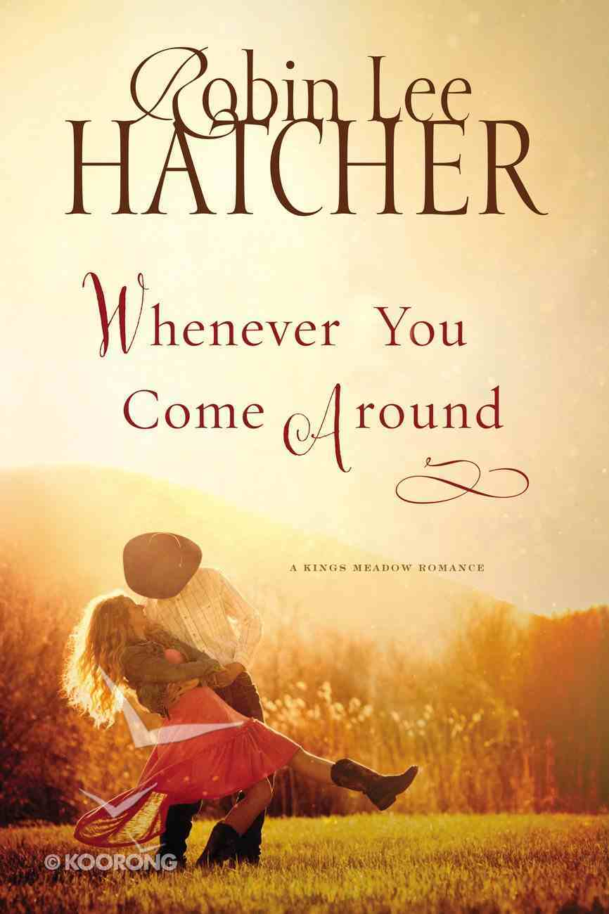 Whenever You Come Around (#02 in A King's Meadow Series) eBook